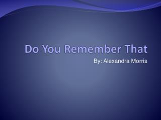 Do You Remember That