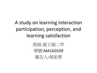 A study on learning interaction participation, perception, and learning satisfaction