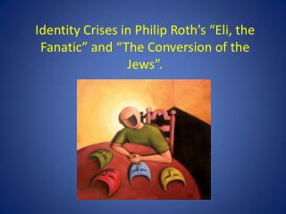 "Identity Crises in Philip Roth's ""Eli, the Fanatic"" and ""The Conversion of the Jews""."