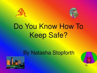 Do You Know How To Keep Safe?