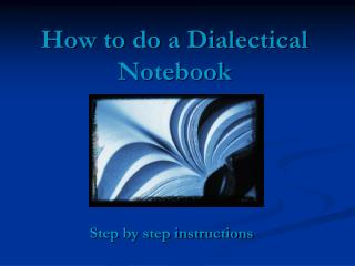 How to do a Dialectical Notebook