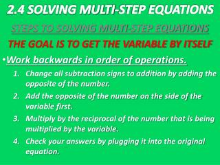 STEPS TO SOLVING MULTI-STEP EQUATIONS THE GOAL IS TO GET THE VARIABLE BY ITSELF
