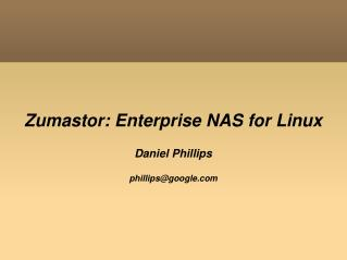 Zumastor: Enterprise NAS for Linux Daniel Phillips phillips@google