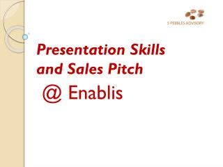 Presentation  Skills and Sales Pitch  @ Enablis