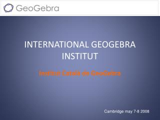 INTERNATIONAL GEOGEBRA INSTITUT