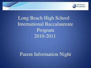 Long Beach High School 	 International Baccalaureate  Program 2010-2011 Parent Information Night