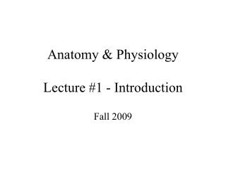 Anatomy & Physiology Lecture #1 - Introduction