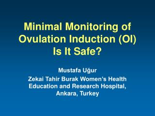 Minimal Monitoring of Ovulation Induction (OI) Is It Safe?