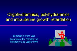 Oligohydramnios, polyhydramnios and intrauterine growth retardation