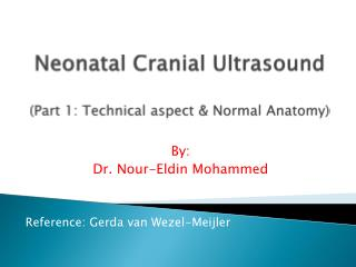 Neonatal Cranial Ultrasound (Part 1: Technical aspect & Normal Anatomy)