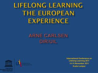 LIFELONG  LEARNING The European Experience Arne Carlsen DIR/UIL