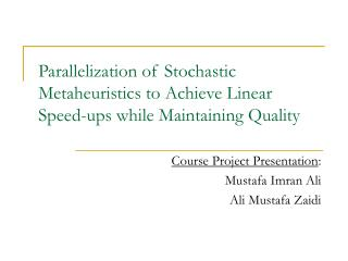 Parallelization of Stochastic Metaheuristics to Achieve Linear Speed-ups while Maintaining Quality