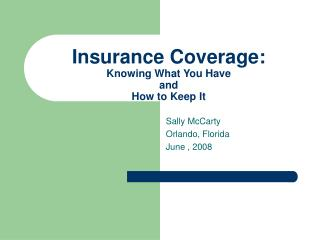 Insurance Coverage: Knowing What You Have  and  How to Keep It