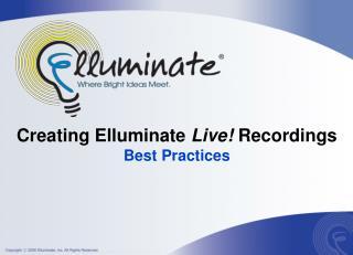 Creating Elluminate  Live!  Recordings Best Practices