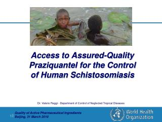 Access to Assured-Quality Praziquantel for the Control  of Human Schistosomiasis