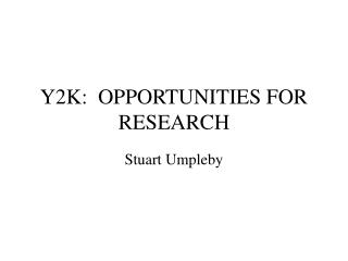 Y2K:  OPPORTUNITIES FOR RESEARCH
