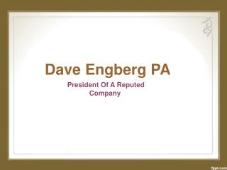 Dave Engberg PA Is The President Of A Reputed Company