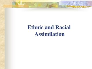 Ethnic and Racial  Assimilation