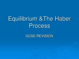 Equilibrium &The Haber Process