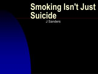 Smoking Isn't Just Suicide