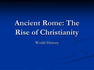 Ancient Rome: The Rise of Christianity