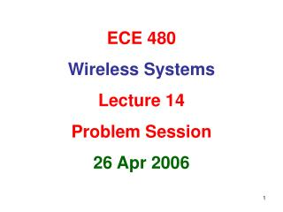 ECE 480 Wireless Systems Lecture 14 Problem Session 26 Apr 2006
