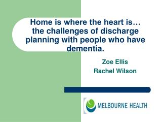 Home is where the heart is… the challenges of discharge planning with people who have dementia.
