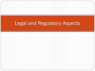 Legal and Regulatory Aspects