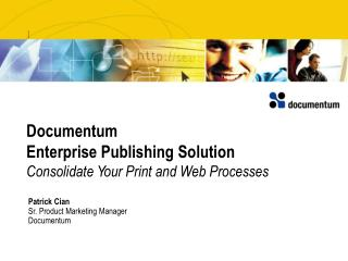 Documentum  Enterprise Publishing Solution Consolidate Your Print and Web Processes