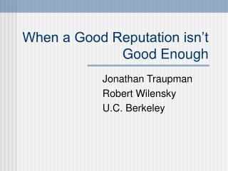 When a Good Reputation isn't Good Enough