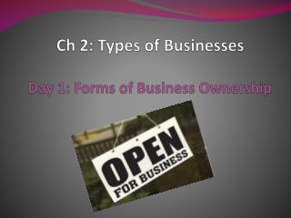 Ch  2: Types of  Businesses Day 1: Forms  of Business Ownership