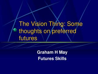 The Vision Thing: Some thoughts on preferred futures