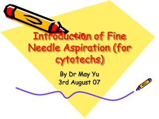 Introduction of Fine Needle Aspiration (for cytotechs)