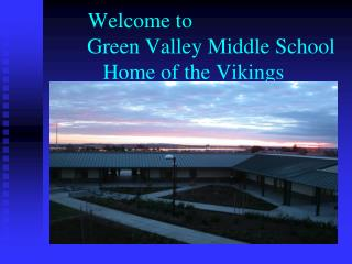 Welcome to 				Green Valley Middle School Home of the Vikings