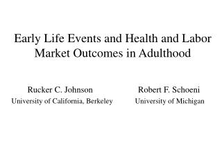 Early Life Events and Health and Labor Market Outcomes in Adulthood