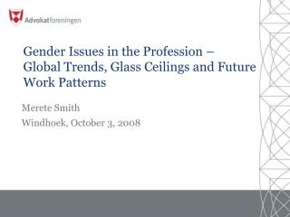 Gender Issues in the Profession – Global Trends, Glass Ceilings and Future Work Patterns