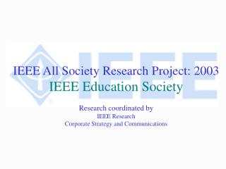 IEEE All Society Research Project: 2003 IEEE Education Society Research coordinated by