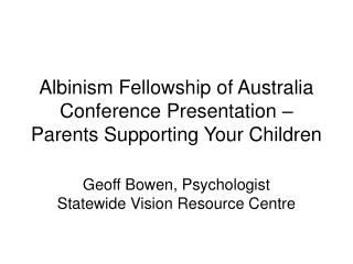 Albinism Fellowship of Australia Conference Presentation – Parents Supporting Your Children