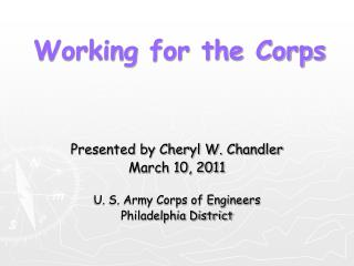 Presented by Cheryl W. Chandler March 10, 2011 U. S. Army Corps of Engineers Philadelphia District