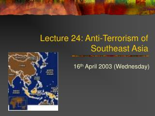 Lecture 24: Anti-Terrorism of Southeast Asia