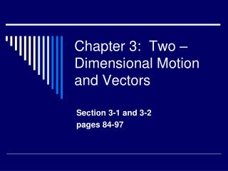 Chapter 3:  Two – Dimensional Motion and Vectors