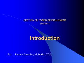 GESTION DU FONDS DE ROULEMENT (FEC451) Introduction
