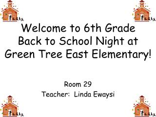Welcome to 6th Grade  Back to School Night at Green Tree East Elementary!