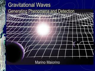 Gravitational Waves Generating Phenomena and Detection
