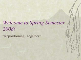 Welcome to Spring Semester 2008!