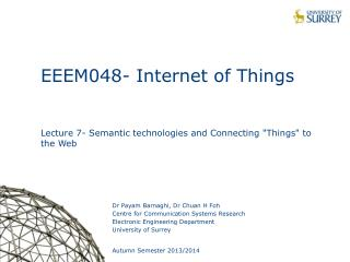 "EEEM048- Internet of Things Lecture 7- Semantic technologies and Connecting ""Things"" to the Web"
