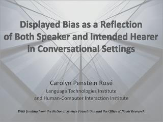 Displayed Bias as a Reflection of Both Speaker and Intended Hearer in Conversational Settings