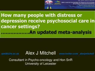 Alex J Mitchell Consultant in Psycho-oncology and Hon SnR University of Leicester