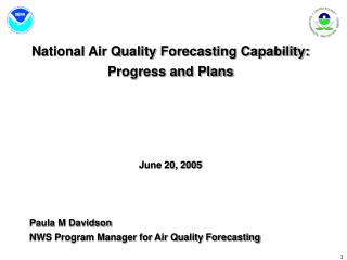 National Air Quality Forecasting Capability: Progress and Plans June 20, 2005 Paula M Davidson