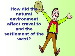 How did the natural environment affect travel to and the settlement of the west?